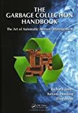 The Garbage Collection Handbook: The Art of Automatic Memory Management (Chapman & Hall/CRC Applied Algorithms and Data Structures series) 1st (first) edition