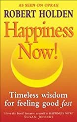 (Happiness Now!: Timeless Wisdom for Feeling Good Fast) By Robert Holden (Author) Paperback on (Jul , 1999)