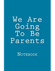 We Are Going To Be Parents: Notebook, 150 lined pages, softcover, 6 x 9