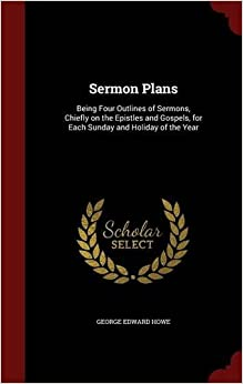 Book Sermon Plans: Being Four Outlines of Sermons, Chiefly on the Epistles and Gospels, for Each Sunday and Holiday of the Year