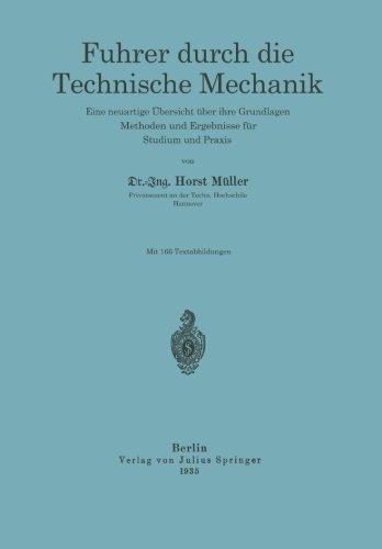 Führer durch die Technische Mechanik: Eine neuartige Übersicht über ihre Grundlagen, Methoden und Ergebnisse für Studium