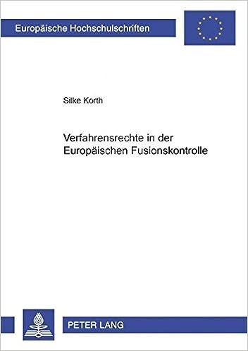 Verfahrensrechte in Der Europaeischen Fusionskontrolle (Europaeische Hochschulschriften / European University Studie)