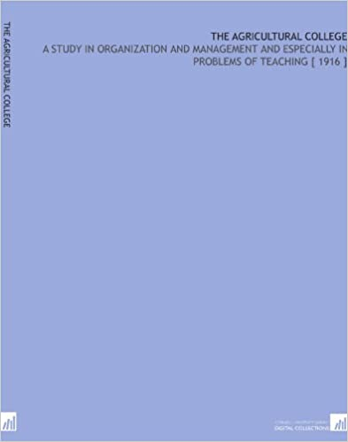 Last ned elektroniske lærebøker gratisThe Agricultural College: A Study in Organization and Management and Especially in Problems of Teaching [ 1916 ] (Norwegian Edition) PDF B002OEDAHU