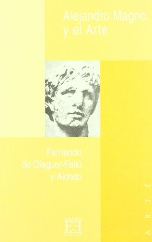 Descargar Libro Alejandro Magno Y El Arte: Aproximación A La Personalidad De Alejandro Magno Y A Su Influencia En El Arte De Fernando Fernando De Olaguer-feliú Y Alonso