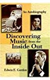Discovering Music from the Inside Out an Autobiography, Gordon, Edwin E., 1579995691