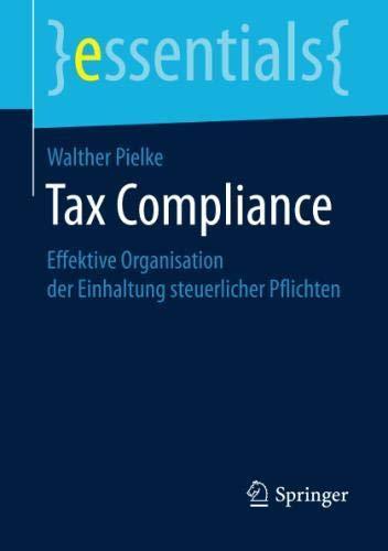 Tax Compliance: Effektive Organisation der Einhaltung steuerlicher Pflichten (essentials)
