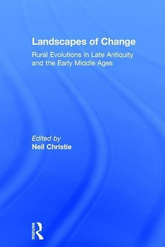 (Landscapes of Change: Rural Evolutions in Late Antiquity and the Early Middle Ages (Late Antique & Early Medieval Studies) )