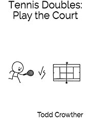 Tennis Doubles: Play the Court: Play Smarter & Perform Better