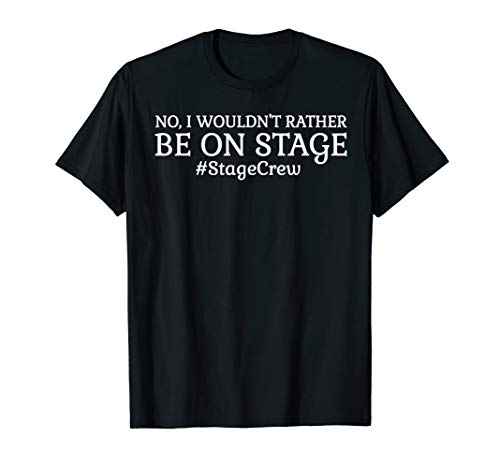 (Stage Crew No I Would Not Rather Be On Stage Funny T-Shirt )