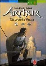 Arthur, Tome 3 : Un croisé à Venise de Kevin Crossley-Holland,Michelle Tran Van Khai (Traduction) ( 15 mars 2006 )