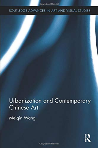 Urbanization and Contemporary Chinese Art por Meiqin Wang
