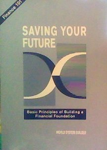 Saving Your Future: Basic Principles of Building a Financial Foundation