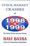 Stock Market Crashes of 1998 and 1999 : The Asian Crisis and Your Future, Batra, Ravi, 0939352788
