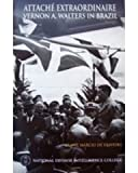 Attache Extraordinaire: Vernon A. Walters in Brazil, Frank Marcio De Oliveira, 1932946225