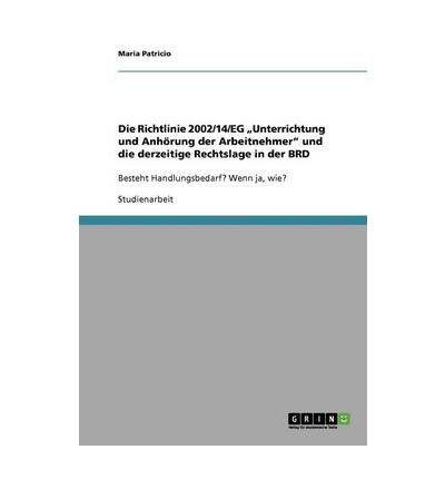 Die Richtlinie 2002/14/Eg Unterrichtung Und Anh Rung Der Arbeitnehmer Und Die Derzeitige Rechtslage in Der Brd (Paperback)(German) - Common ()