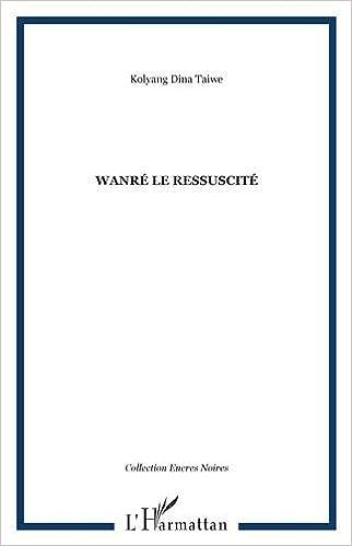 En ligne téléchargement Wanré le ressuscité pdf, epub ebook