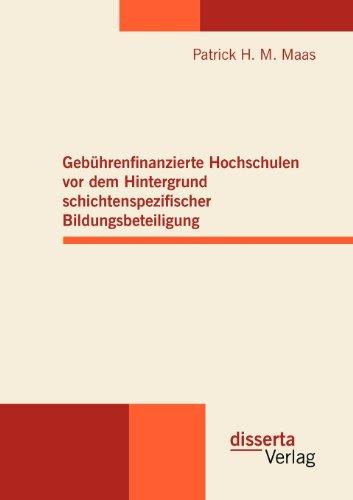 Gebuhrenfinanzierte Hochschulen vor dem Hintergrund schichtenspezifischer Bildungsbeteiligung  [Maas, Patrick H. M.] (Tapa Blanda)