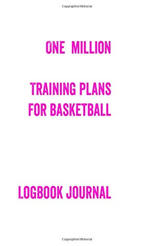 ONE MILLION TRAINING PLANS FOR BASKETBALL LOGBOOK JOURNAL: POCKET SIZED 5*8 INCH 270 PAGE JOURNAL GIVING YOU OVER 1 MILLION TRAINING SESSIONS. BULLET STYLE DOT GRID PAGES FOR AMAZING CREATIVITY.