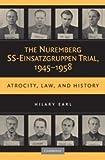 The Nuremberg SS-Einsatzgruppen Trial 1945-1958