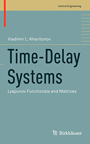 Time-Delay Systems: Lyapunov Functionals and Matrices (Control Engineering) ()