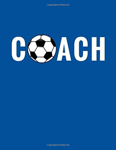 Coach: Soccer Notebook for Coaches, 100 Lined Pages, (Large, 8.5 x 11 in.) (Soccer Coach Gifts) (Volume 6) pdf epub