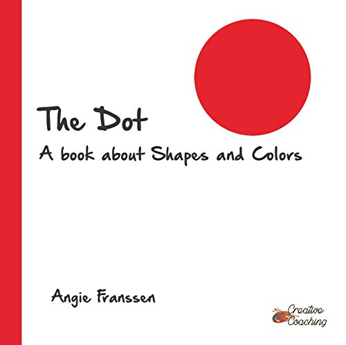 The Dot: A book about Shapes and Colors (Creative Coaching 1)
