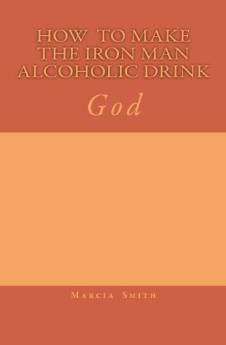 Read Online How To Make The Iron Man Alcoholic Drink: God PDF