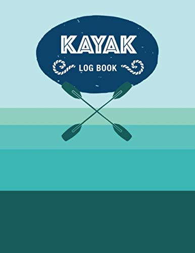 Kayak Log Book: Keep Track of Details for Every Adventure