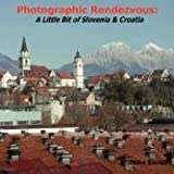 Photographic Rendezvous: A Little Bit of Slovenia and Croatia, Mike Eisner, 1435700716