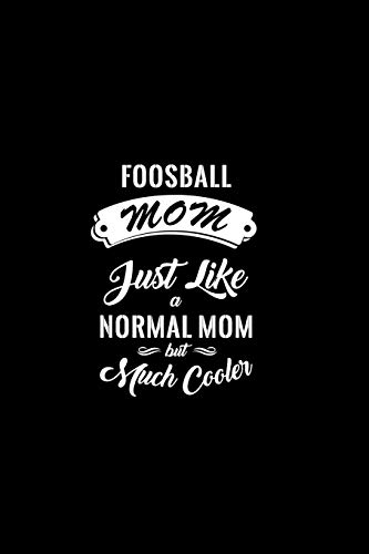 Foosball Mom Just Like A Normal Mom But Much Cooler: A 6x9 Customizable 13 Month Planner, Monthly Checklist, Goals List, Weekly Planning Notebook with ... Inspirations,  Lists, Goals [Idioma Inglés] por Cooler Planners, Chalex