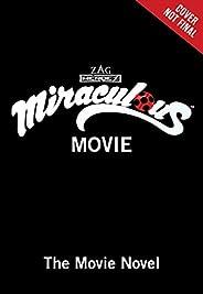 Miraculous Ladybug & Cat Noir: The Movie: The Movie Novel (English Edit
