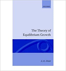 The Theory of Equilibrium Growth Author: Avinash K. Dixit Aug-1996: Amazon.es: Libros