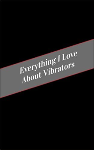 Everything I Love About Vibrators: A Safe Place For Your Kinky Thoughts