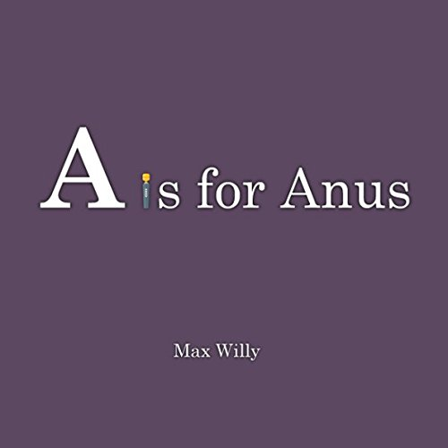 A is for Anus: The Alphabet (For Adults) (Volume 1)