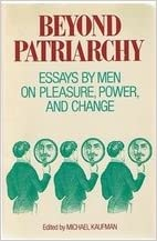 beyond patriarchy essays by men on pleasure power and change  beyond patriarchy essays by men on pleasure power and change