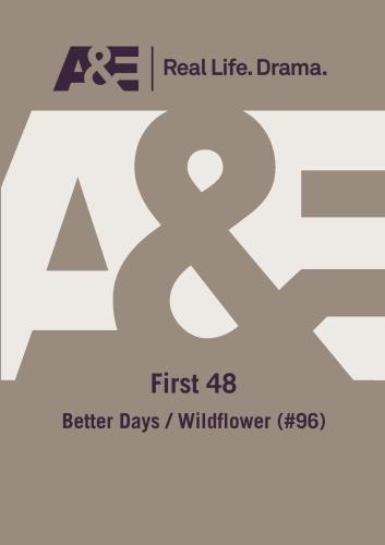 A&E -- First 48: Better Days/ Wildflower
