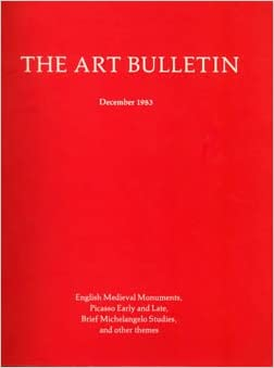 the art bulletin a quarterly published by the college art association of america december 1983 volume lxv number 4 english medieval monuments picasso early and late brief michelangelo studies