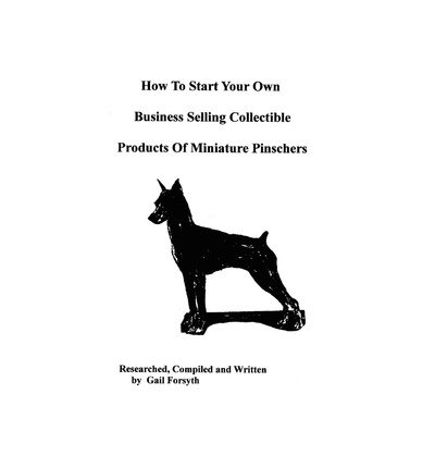 [ How to Start Your Own Business Selling Collectible Products of Miniature Pinschers BY Forsyth, Gail ( Author ) ] { Paperback } 2008