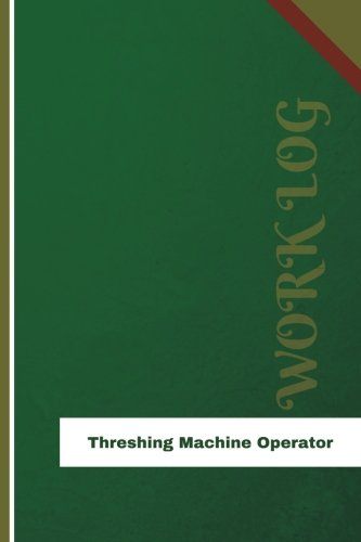 (Threshing Machine Operator Work Log: Work Journal, Work Diary, Log - 126 pages, 6 x 9 inches (Orange Logs/Work Log))