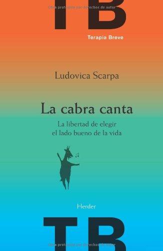 Descargar Libro Cabra Canta. La Libertad De Elegir El Lado Bueno De La Vida Ludovica Scarpa