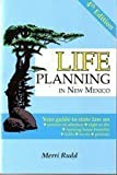 Life Planning in New Mexico: Your Guide to State Law on Powers of Attorney, Right to Die, Nursing Ho by Merri Rudd (2004) Paperback