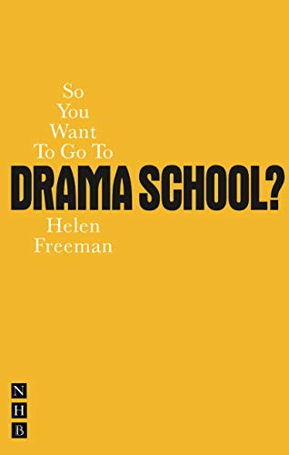 So You Want To Go To Drama School? (Nick Hern Books)