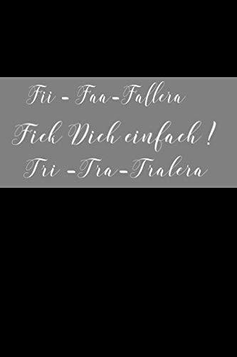 Fii-Faa-Fallera Fick Dich einfach! Tri-Tra-Tralera: Notizheft mit Spruch | Geschenkidee für Kollegen oder sich selbst | Notizbuch liniert | 110 Seiten ... | Farbe Schwarz (German Edition) (Tri Schwarz)