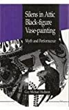 Silens in Attic Black-Figure Vase-Painting : Myth and Performance, Hedreen, Guy M., 0472102958