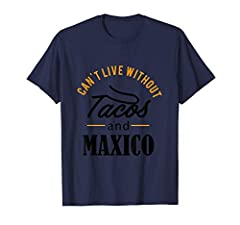 Can't Live Without Tacos and Mexico City T shirt Design. It can be a great gift for boys, girls and family members..