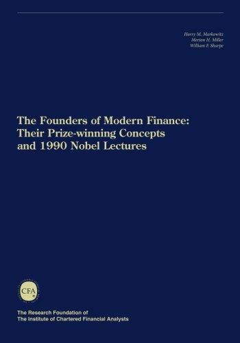 The Founders of Modern Finance: Their Prize-Winning Concepts and 1990 Nobel Lectures (William F Sharpe)