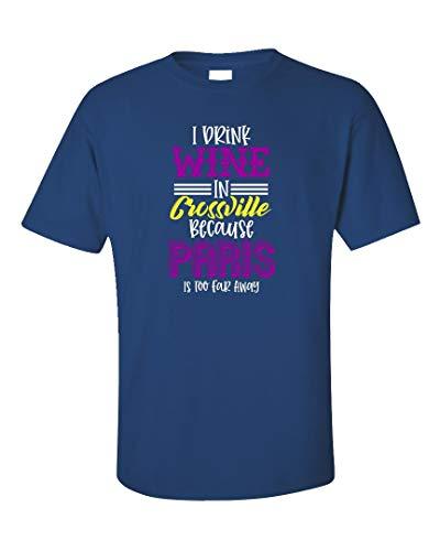 I Drink Wine in Crossville Paris is Too Far - Unisex T-Shirt