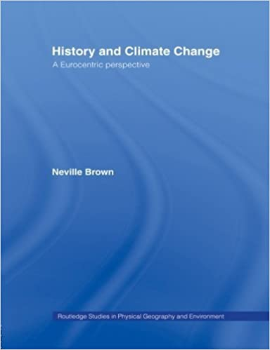 Book History and Climate Change: A Eurocentric Perspective (Routledge Studies in Physical Geography and Environment) by Neville Brown (2014-04-24)