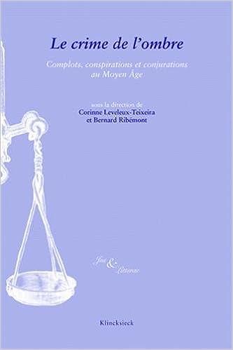 Livres Le crime de l'ombre : Complots, conjurations et conspirations au Moyen-Age epub pdf