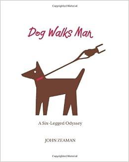 Dog Walks Man: A Six-Legged Odyssey: Amazon.es: John Zeaman ...